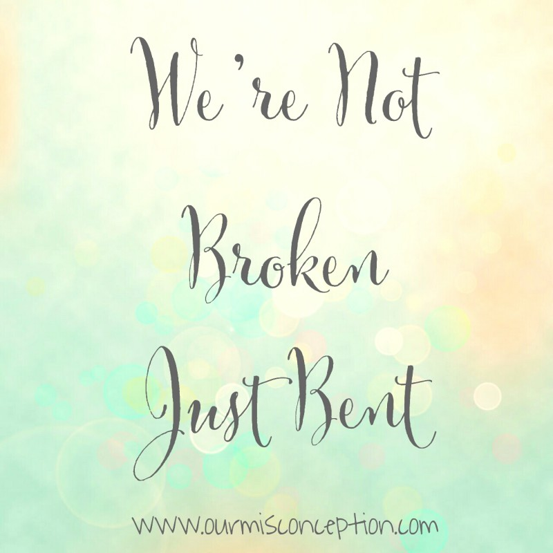 We're Not Broken Just Bent-Pregnancy and Infant Loss Series