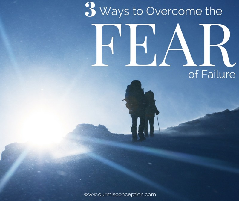3 Ways to Overcome the Fear of Failure