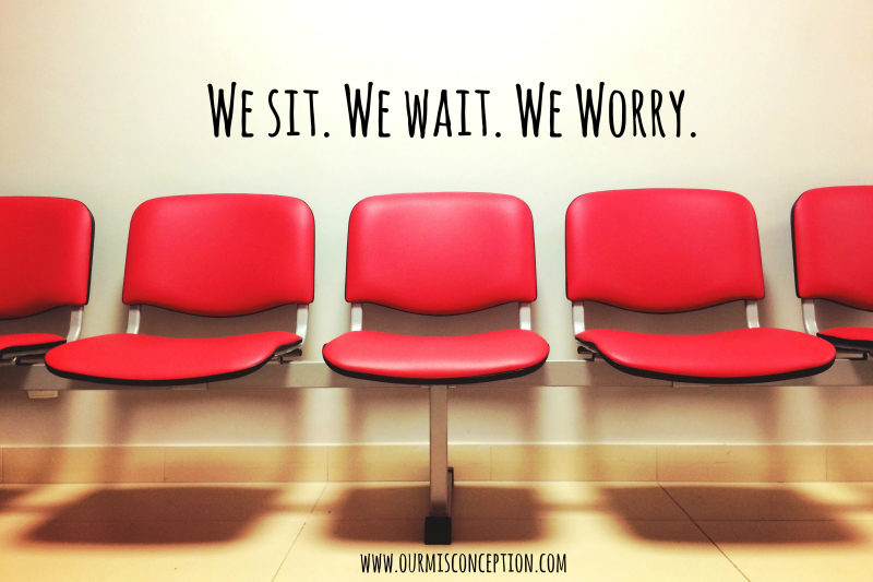 We sit. We wait. We worry.