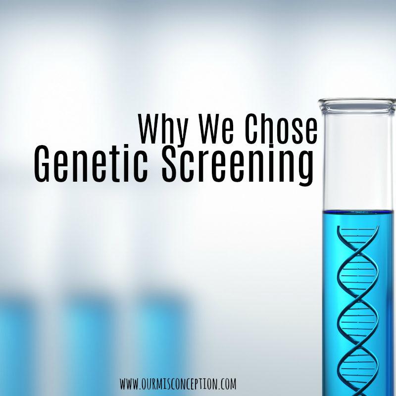 Why We Chose Genetic Screening